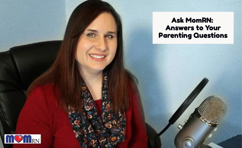 Ask MomRN: Answers to Your Parenting Questions