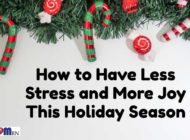 How to Have Less Stress and More Joy This Holiday Season